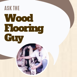 Ask the Wood Flooring Guy